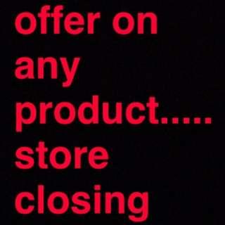 Make an offer.....store closing down!