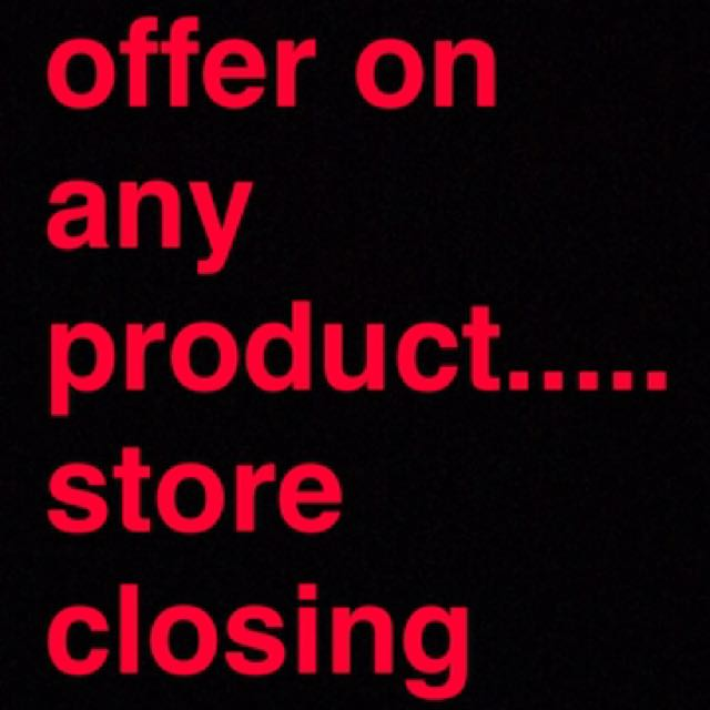 Make an offer.....store closing down!