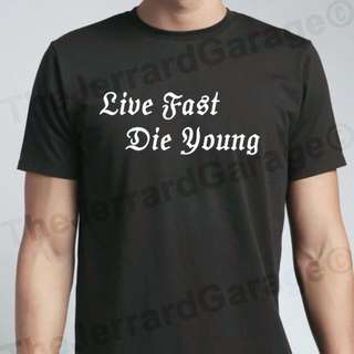 Live Fast Die Young Tee Shirt