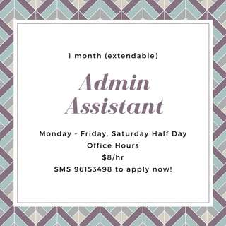 Job: Admin Assistant (1 Month Extendable) || $8/hr *Monday - Friday, Saturday Half Day*