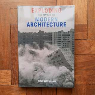 Exploding the Myths of Modern Architecture by Malcolm Millais