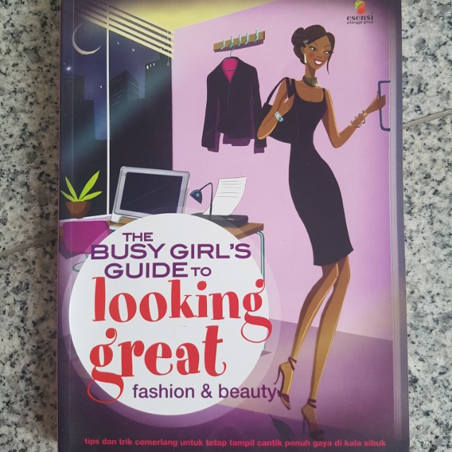 Buku The busy girl's guide to looking great / fashion & beauty