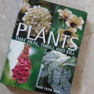 Plants that Heal, Thrill and Kill by Wee Yeow Chin