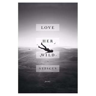 Love Her Wild: Poetry by Atticus