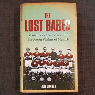 The Lost Babes - Manchester United And The Forgotten Victims of Munich