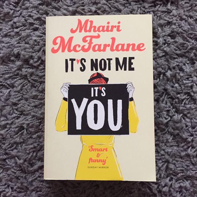 """""""ITS NOT ME ITS YOU"""" - Mhairi McFarlane"""