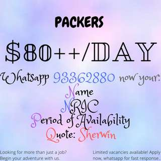 PACKERS NEEDED FOR 2 MONTHS! $80++/DAY|WHATSAPP NOW FOR FAST RESPONSE