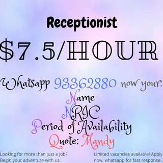 RECEPTIONIST NEEDED!! 3 MONTHS|$7.5/H|WHATSAPP NOW FOR FAST RESPONSE