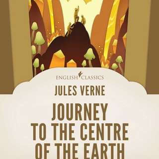 English Classics. THE JOURNEY TO THE CENTER OF THE EARTH. By Jules Vernes