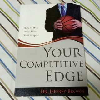 Your Competitive Edge by: Dr. Jeffrey Brown