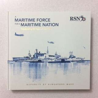 Limited Edition Republic of Singapore Navy ( RSN 50 Commemorative Book: MARITIME FORCE FOR A MARITIME NATION )