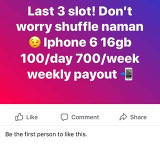 Last 3 slot! Don't worry shuffle naman 😉 Iphone 6 16gb 100/day 700/week weekly payout 📲