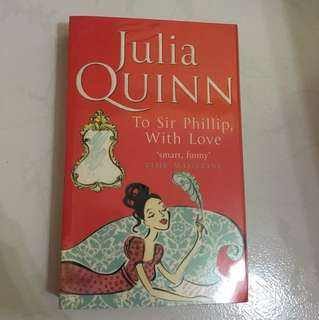 "Julia Quinn ""To Sir Phillip, with love"""