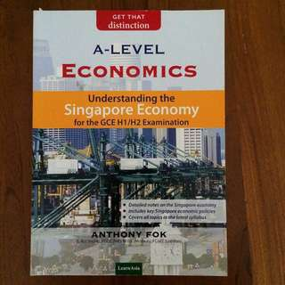 A Level H1 H2 Economics Guidebook - Understanding the Singapore Economy (by Anthony Fok)