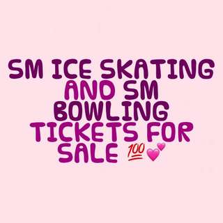 SM BOWLING AND SM ICE SKATING TICKETS 💯