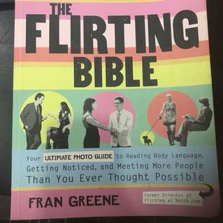 The Flirting Bible: Your Ultimate Photo Guide to Reading Body Language, Getting Noticed, and Meeting More People Than You Ever Thought Possible