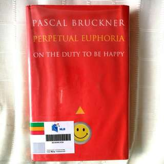 Pascal Bruckner - Perpetual Euphoria: On the Duty to be Happy