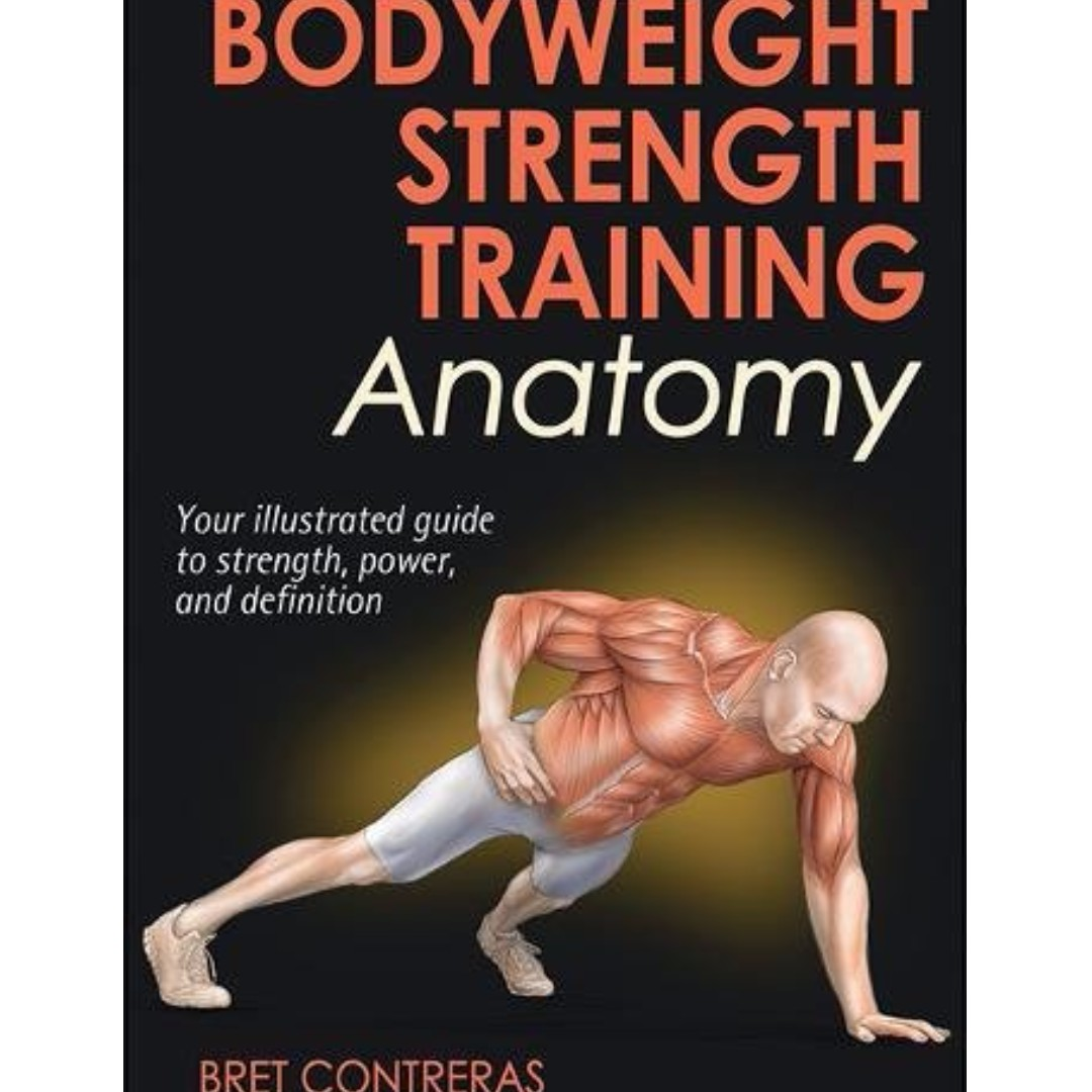 Bodyweight Strength Training Anatomy by Bret Contreras, Books ...