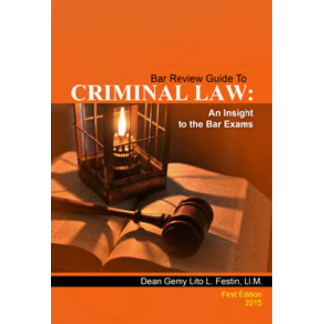 Bar Review Guide to Criminal Law: An Insight to the Bar Exams