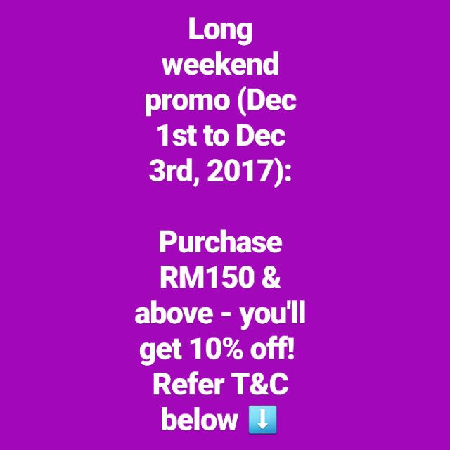 Special Long Weekend Promo - Purchase RM150 & Above - Get 10% Off. Read The Description Below: