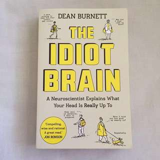 The Idiot Brain by Dean Burnett (A Neuroscientist Explains What Your Head is Really Up To.