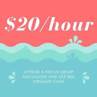 $20/HOUR FOCUS GROUP DISCUSSION
