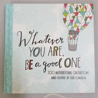 [Quotes/Artwork] Whatever you are, Be a good one (hardcover)