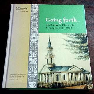 Going forth ... The Catholic Church in Singapore 1819-2004