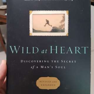 Wild at heart- discovering the secret of a man's soul