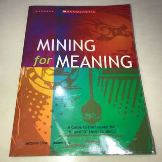 Mining For Meaning: A Guide to the Unseen for N and O Level Students