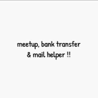 meetup, mail & bank transfer helper here !!
