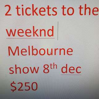 2 tickets to the weeknd melb show 8th dec