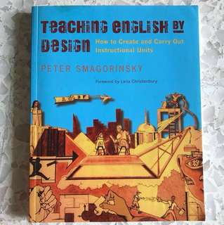 Teaching English By Design - How to create and carry out instructional units by Peter Smagorinsky
