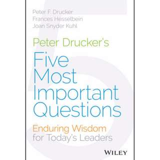 Peter Drucker's Five Most Important Questions: Enduring Wisdom for Today's Leaders BY  Peter F. Drucker &‎ Frances Hesselbein & Joan Snyder Kuhl