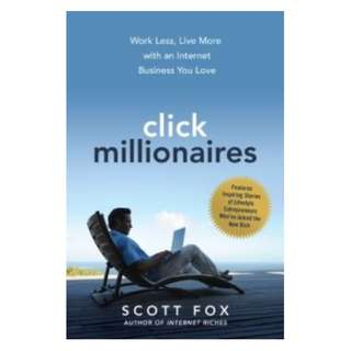 Click Millionaires: Work Less, Live More with an Internet Business You Love BY Scott Fox