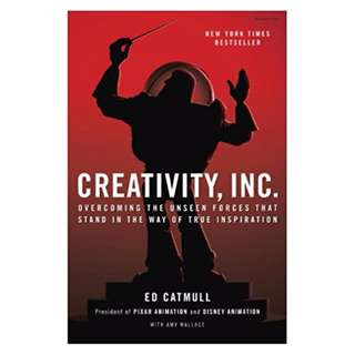 Creativity, Inc.: Overcoming the Unseen Forces That Stand in the Way of True Inspiration  BY Ed Catmull & Amy Wallace