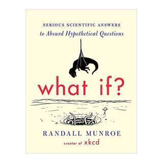 What If? (International edition): Serious Scientific Answers to Absurd Hypothetical Questions BY Randall Munroe