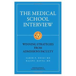 The Medical School Interview: Winning Strategies from Admissions Faculty BY Samir P. Desai & Rajani Katta