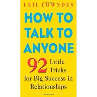 How to Talk to Anyone: 92 Little Tricks for Big Success in Relationships BY Leil Lowndes &  Joyce Bean