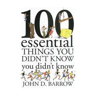 100 Essential Things You Didn't Know You Didn't Know: Math Explains Your World BY John D. Barrow