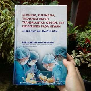 Kloning, Eutanasia, Tranfusi Darah, Transplantasi Organ, dan Eksperimen Pada Hewan: Telaah Fikih dan Bioetika Islam