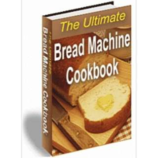 The Ultimate Bread Machine Cookbook (71 Page Mega eBook!)