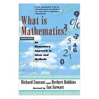 What Is Mathematics? An Elementary Approach to Ideas and Methods BY  Richard Courant &‎ Herbert Robbins &‎ Ian Stewart