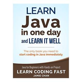 Java: Learn Java in One Day and Learn It Well. Java for Beginners with Hands-on Project. (Learn Coding Fast with Hands-On Project Book 4) BY LCF Publishing (Author), Jamie Chan  (Author)