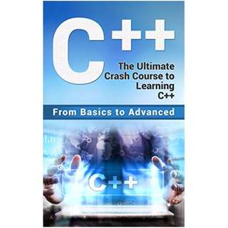 C++: The Ultimate Crash Course to Learning C++ (from basics to advanced) (guide,C Programming, HTML, Javascript, Programming,all,internet, Coding, CSS, Java, PHP Book 2) BY Paul Laurence