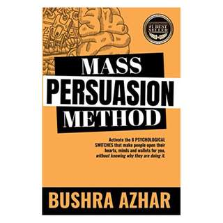 Mass Persuasion Method : Activate the 8 Psychological Switches That Make People Open Their Hearts, Minds and Wallets for You (Without Knowing Why They are Doing It) BY  Bushra Azhar