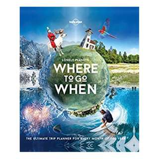 Lonely Planet's Where To Go When (Lonely Planet Trip Planner) 1st Edition Dec 2016