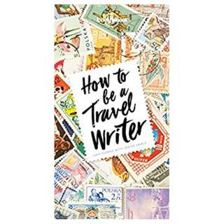 How to Be A Travel Writer (Lonely Planet) 4th Edition Jul 2017