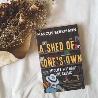 A Shed of One's Own: Midlife without the Crisis - Marvus Berkmann
