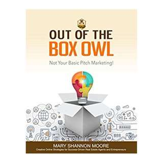 Out of the Box Owl: Not Your Basic Pitch Marketing! BY Mary Shannon Moore